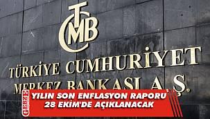Yılın son Enflasyon Raporu 28 Ekim'de açıklanacak